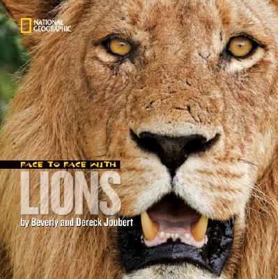 Face to Face With Lions By Joubert, Dereck/ Joubert, Beverly