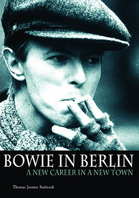 Bowie in Berlin By Seabrook, Thomas Jerome